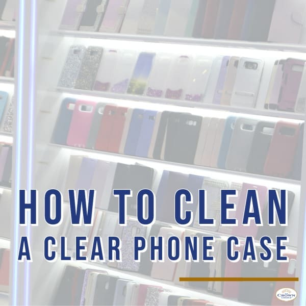 How to Clean a Clear Phone Case