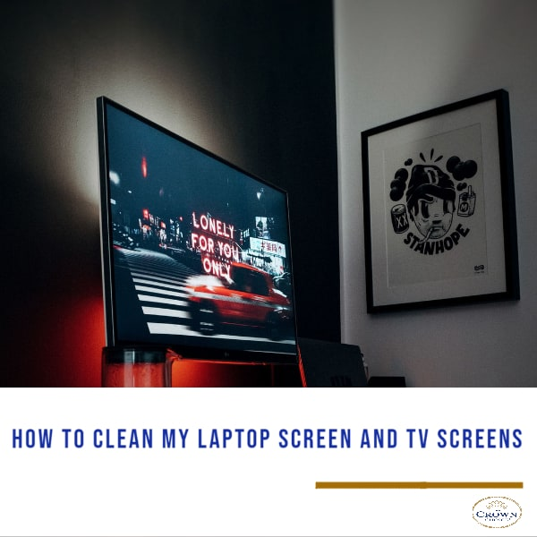 how to clean my laptop and cleaning lcd tv screen