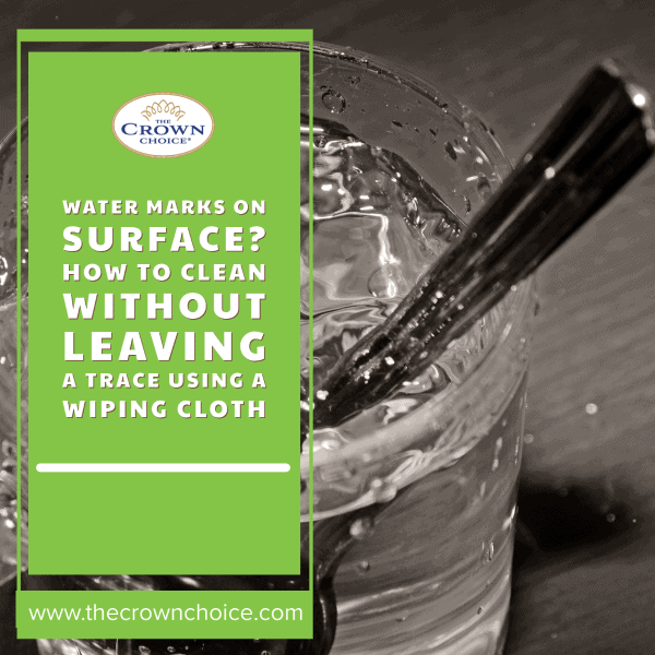 Water Marks on Surface? How to Clean Without Leaving a Trace Using a Wiping Cloth