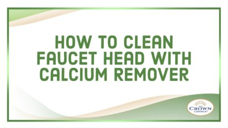 How to Clean Faucet Head With Calcium Remover